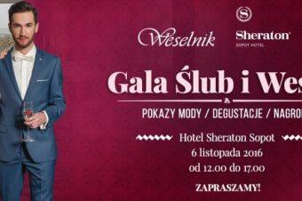 Gala Ślub i Wesele – Sheraton Sopot, 6.11.2016.